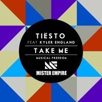 Tiësto ft. Kyler England - Take Me (Mister Empire Festival Remix) Please Vote for Musical Freedom by MISTER EMPIRE on SoundCloud