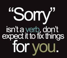 Sorry Is Not A Verb #quotes #inspirational