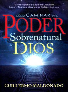 Guillermo maldonado como caminar en el poder sobrenatural de dios  quien es Dios ? que hacer para tener el poder sobrenatural de Dios en nuestras vidas