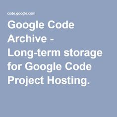 Google Code Archive - Long-term storage for Google Code Project Hosting.