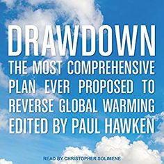Amazon.com: Drawdown: The Most Comprehensive Plan Ever Proposed to Reverse Global Warming (Audible Audio Edition): Paul Hawken, Christopher Solimene, Tantor Audio: Books