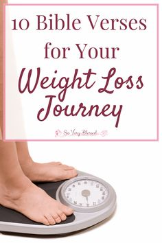 10 Bible Verses for Your Weight Loss Journey : So Very Blessed - Losing weight is not nearly as hard when you bring Scripture in! Use these 10 verses to add power, hope, motivation, & encouragement to your journey.