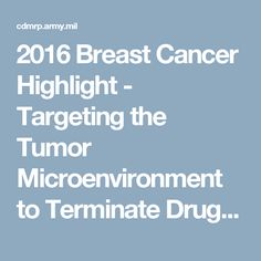 2016 Breast Cancer Highlight - Targeting the Tumor Microenvironment to Terminate Drug-Resistant Breast Cancer, Breast Cancer Research Program, Congressionally Directed Medical Research Programs