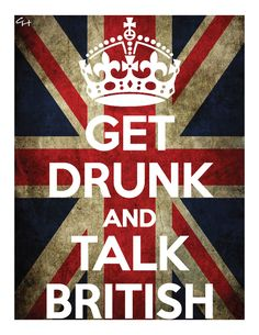 Ha! Every time the sis and I drink together we assault people with our bad brit accents