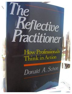 Donald Schon (Schön): learning, reflection and change. Understanding reflection and response