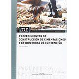 Procedimientos de construcción de cimentaciones y estructuras de contención / Víctor Yepes Piqueras Valencia : Universitat Politecnica de Valencia, 2016