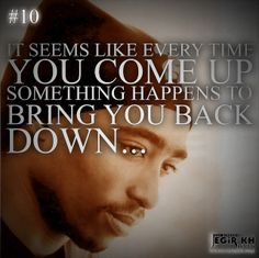 2pac Quotes & Sayings (JEGiR KH Design) 10- It seems like every time you come up something happens to bring you back down...
