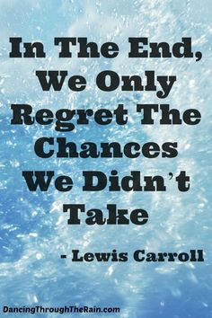 In The End, We Only Regret The Chances We Didn't Take - Take chances in life. Try new foods, make a new friend, pick up a new hobby. Live your life responsibly, but live it without regret. Photo: empowerment quotes.