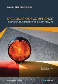 Diccionario de compliance : cumplimiento normativo de riesgos penales / Marsh Risk Consulting