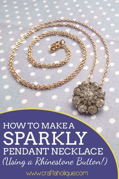 How to make a beautiful pendant necklace using a rhinestone button and gold chain!