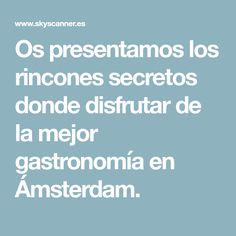 Os presentamos los rincones secretos donde disfrutar de la mejor gastronomía en Ámsterdam. Amsterdam, Gastronomia, Get Well Soon, Tips