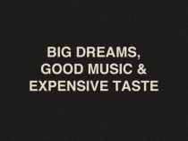 Big dreams, Good music & Expensive taste - That's the way life should be! Life Quotes Love, Great Quotes, Quotes To Live By, Inspirational Quotes, Meaningful Quotes, The Words, Words Quotes, Me Quotes, Sayings