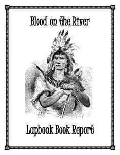 Blood On The River Book Report Lapbook  As your students read the book and create the lapbook they will experience the adventure, the danger, and the difficulty of starting a town in the New World. They will journal as they learn to plant crops, hunt and fish, build a fortified town, and interact with the local Indians.  A Lapbook is a hands-on method for students to visually learn about the subject material being taught.