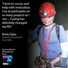 """""""I love to survey and help with restoration. I try to participate on as many projects as I can ... Caving has definitely changed my life.""""  Karla Zajac Clinical Chemist and 2015 EWC  #ScienceWomen #WLeadership #ewls www.ewls.org"""