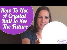 How to Use A Crystal Ball~ A Beginners Guide