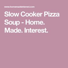 Slow Cooker Pizza Soup - Home. Made. Interest.