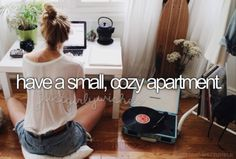 have a small, cozy apartment