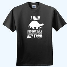 I #Run. Im Slower Than A #Herd Of #Turtles Stampeding Through Peanut Butter. But I Run T-Shirt Just $10.99