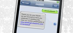 "OMG!!! Text Message RSVP's, simply print your ""keyword"" (in the pic the keyword is EricandSarah) and 444888 on your RSVP cards to give your guests another option besides mailing it back.  Once they RSVP they'll get a link to your mobile wedding website as well as a reminder and thank you text message...pretty cool and easy to set up."