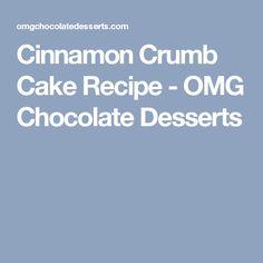 Cinnamon Crumb Cake Recipe - OMG Chocolate Desserts