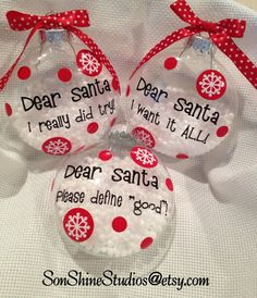 These Dear Santa ornaments are just the thing for that someone who just cant seem to get the hang of being good all year long. We all know her!!!