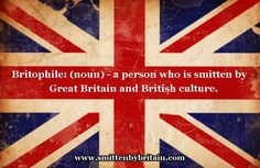 What makes you a Britophile? Read the post and then answer this question: You know you're a Britophile if.... Read the post here: http://www.smittenbybritain.com/you-know-youre-a-britophile-if/