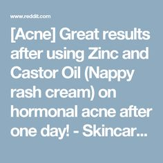 [Acne] Great results after using Zinc and Castor Oil (Nappy rash cream) on hormonal acne after one day! - SkincareAddiction