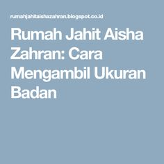 Rumah Jahit Aisha Zahran: Cara Mengambil Ukuran Badan