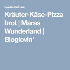 Kräuter-Käse-Pizzabrot | Maras Wunderland | Bloglovin'