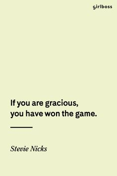 GIRLBOSS QUOTE: If you are gracious, you have won the game. // The always amazing, Stevie Nicks