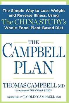 The Campbell Plan:The Simple Way to Lose Weight and Reverse Illness, Using The China Study's Whole-Food, Plant-Based Diet by Thomas Campbell http://www.amazon.com/dp/B00OHXW6Q2/ref=cm_sw_r_pi_dp_NNZyvb0548VQX