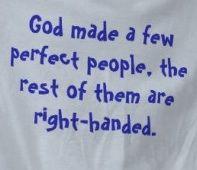 Gott hat einige wenige perfekte Menschen erschaffen. Die Anderen sind Rechtshänder.