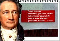 En boş insanlar kendilerine çok önem verirler.  Mükemmeller güvensizdir.  Kusurlu insan küstahtır.  İyi adamsa ürkektir.         -Goethe