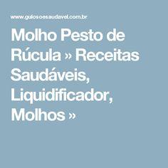 Molho Pesto de Rúcula » Receitas Saudáveis, Liquidificador, Molhos »