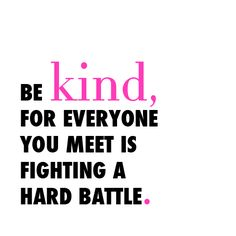 be-kind-for-everyone-you-meet-is-fighting-a-hard-battle.png 500×500 pixels