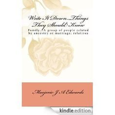 Write It Down...Things They Should Know: Marjorie Alexander Edwards: Amazon.com: Kindle Store. FREE for kindle today.