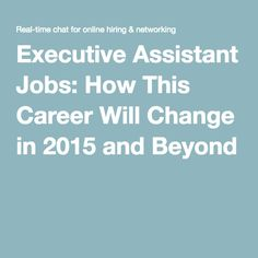 Executive Assistant Jobs: How This Career Will Change in 2015 and Beyond