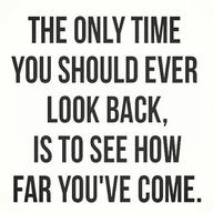 the only time to look back..... to see how far u have come