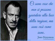 TuttoPerTutti: JOHN ERNST STEINBECK Jr. (Salinas, 27 febbraio 1902 – New York, 20 dicembre 1968).....Ci sono cose che non si possono guardare alla luce della ragione, ma sono così come sono.....