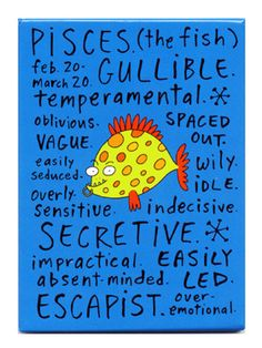 "Negative Zodiac - Pisces  Though I don't see ""wily"" as a bad thing..."