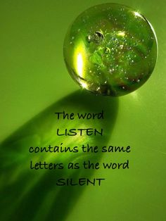 The word LISTEN contains the same letters as the word SILENT  #green #wisdom