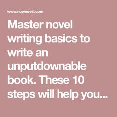 Master novel writing basics to write an unputdownable book. These 10 steps will help you write a novel that grips readers from the first page.