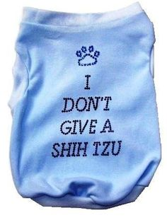 Items similar to Dog Clothes Dog Shirt I Dont Give a Shih Tzu Dog Tank in Blue for the ShihTzu with an Attitude on Etsy Shih Tzu Puppy, Shih Tzus, Dog Shirt, My Animal, Dog Life, Dog Training, Training Tips, Puppy Love, Best Dogs