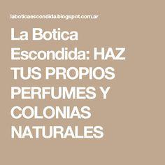 La Botica Escondida: HAZ TUS PROPIOS PERFUMES Y COLONIAS NATURALES