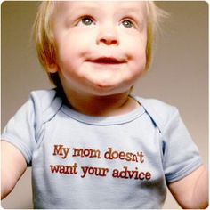 my mom doesn't want your advice onesie...awesome!