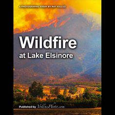 """""""Wildfire at Lake Elsinore"""" is available on iTunes.  This photographic eBook contains over 100 images of the 2013 wildfire that burned to within 200 feet of homes and businesses on the shore of Lake Elsinore."""