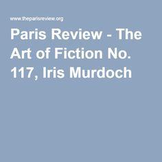 Paris Review - The Art of Fiction No. 117, Iris Murdoch