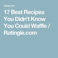 17 Best Recipes You Didn't Know You Could Waffle / Ratingle.com