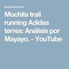 Mochila trail running Adidas terrex: Análisis por Mayayo. - YouTube