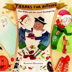 Thanks for Nothing: How Willie and Abe Saved Thanksgiving by Hampton Dellinger